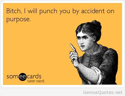 I-will-punch-you-by-accident-on-purpose.
